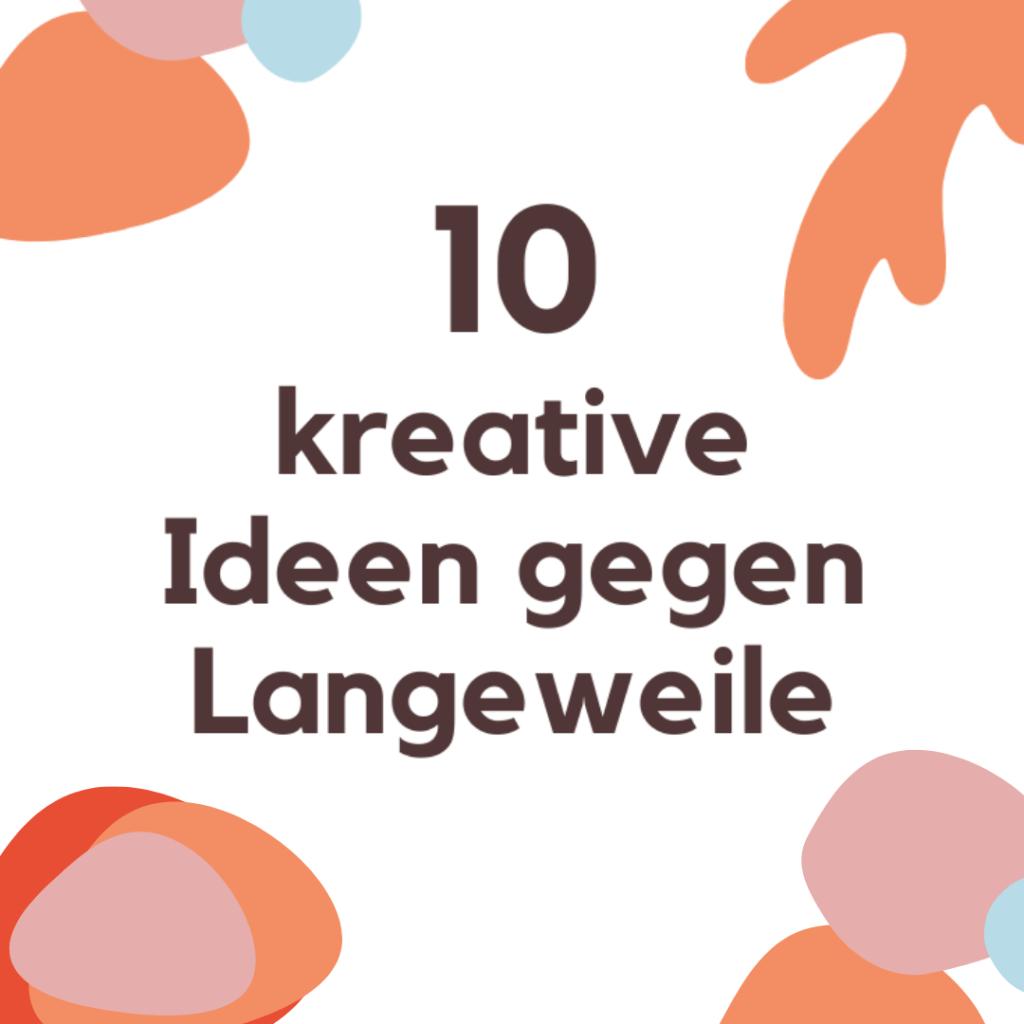 10 kreative Ideen gegen Langeweile